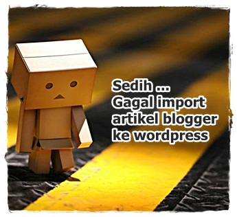 danbo sedih gagal import blogger ke wordpress