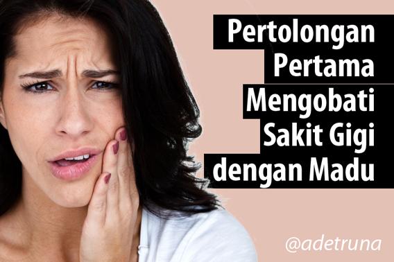 Sakit gigi obati dengan antibiotik; madu.