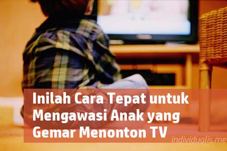 Inilah Cara Tepat untuk Mengawasi Anak yang Gemar Menonton TV