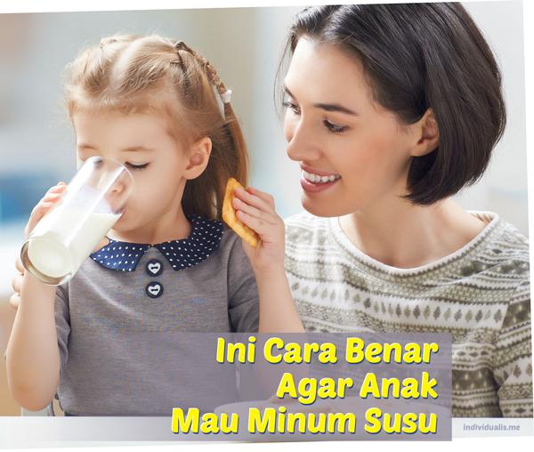 Ini Cara Benar Agar Anak Mau MinumSusu