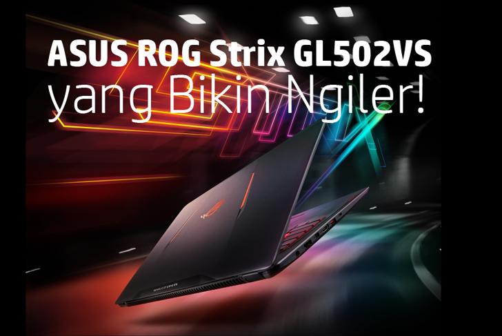 ASUS ROG Strix GL502VS yang BikinNgiler!