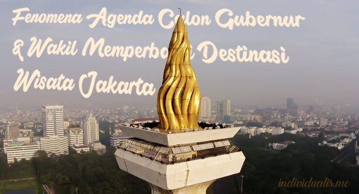 Fenomena Agenda Calon Gubernur & Wakil Memperbaiki Destinasi Wisata Jakarta